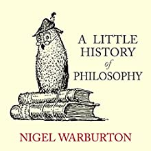 A Little History of Philosophy (       UNABRIDGED) by Nigel Warburton Narrated by Kris Dyer