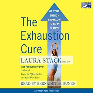 The Exhaustion Cure: Up Your Energy from Low to Go in 21 Days | [Laura Stack]