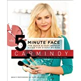 The 5-Minute Face: The Quick & Easy Makeup Guide for Every Woman ~ Carmindy