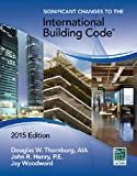 Significant Changes to the International Building Code, 2015 Edition (Signigicant Changes to the International Building Code)
