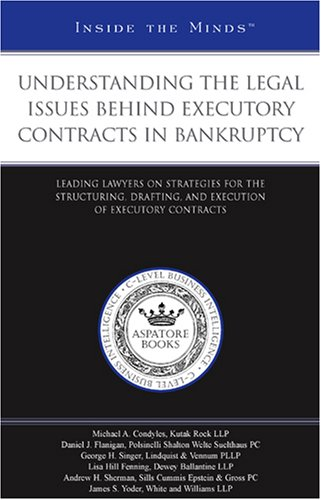 Understanding the Legal Issues Behind Executory Contracts in Bankruptcy: Leading Lawyers on Strategies for the Structuring, Drafting, and Execution of Executory Contracts