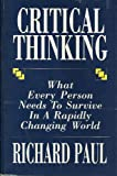 Critical thinking: What every person needs to survive in a rapidly changing world (0944583040) by Paul, Richard