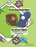 From Baseball Mitts To  Oven Mitts-A Mothers of Sons Cookbook