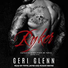 Ryker: Kings of Korruption MC Series, Book 1 Audiobook by Geri Glenn Narrated by Pippa Jayne, Roger Wayne