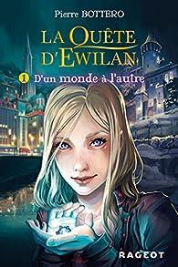 La qu�te d'Ewilan, tome 1 : D'un monde � l'autre par Pierre Bottero