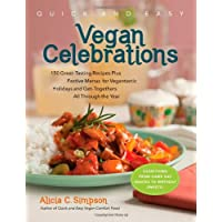 Quick and Easy Vegan Celebrations: 150 Great-Tasting Recipes Plus Festive Menus for Vegantastic Holidays and Get-Togethers All Through the Year (Quick and Easy (Experiment))