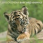2015 Calendar: Baby Wild Animals: 12-...