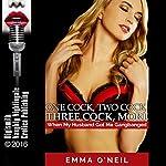 One C--k, Two C--k, Three C--k, More: When My Husband Got Me Gangbanged: A Sexy Wife's MILF Gangbang Experience | Emma O'Neil