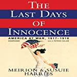 The Last Days of Innocence: America at War, 1917-1918 | Meirion Harries,Susie Harries