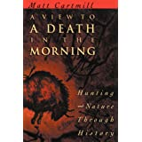 A View to a Death in the Morning: Hunting and Nature Through History [Paperback]