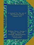 A manual for the use of the General Court Volume 1911