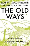 Robert Macfarlane The Old Ways: A Journey on Foot by Macfarlane, Robert (2013)