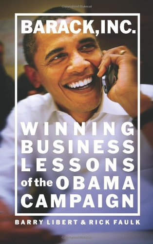 Barack, Inc.: Winning Business Lessons of the Obama Campaign by Barry Libert