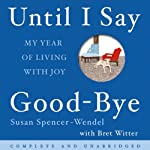 Until I Say Good-bye: My Year of Living With Joy | Susan Spencer-Wendel