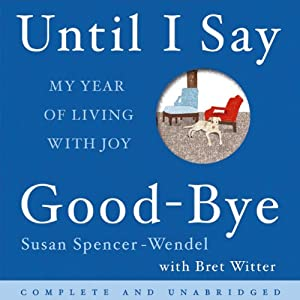 Until I Say Good-bye: My Year of Living With Joy | [Susan Spencer-Wendel]
