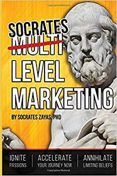 Socrates Level Marketing: Ignite Passion. Accelerate Your Journey NOW. Annihilate Limiting Beliefs.