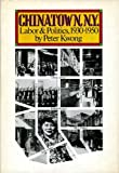 Chinatown, N. Y.: Labor and Politics, 1930-1950 (0853455090) by Kwong, Peter