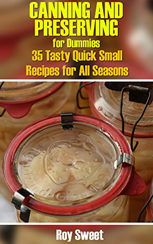 Canning and Preserving for Dummies: 35 Tasty Quick Small Recipes for All Seasons: (Home Canning Books, Canning Recipes for Beginners, Canning Guide, Preserving Food, Food Storage, Pressure Canning) (Pressure Canning For Dummies compare prices)