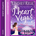 I Heart Vegas (       UNABRIDGED) by Lindsey Kelk Narrated by Cassandra Harwood