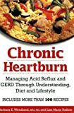 img - for Chronic Heartburn: Managing Acid Reflux and GERD Through Understanding, Diet and Lifestyle -- Includes More than 100 Recipes book / textbook / text book