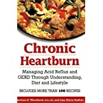 Chronic Heartburn: Managing Acid Reflux and GERD Through Understanding, Diet and Lifestyle — Includes More than 100 Recipes