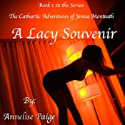 A Lacy Souvenir: The Cathartic Adventures of Jenna Monteath, Volume 1 | [Annelise Paige]