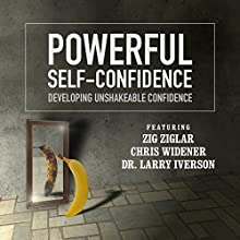 Powerful Self-Confidence: Developing Unshakeable Confidence | Livre audio Auteur(s) :  Made for Success Narrateur(s) : Zig Ziglar, Chris Widener, Laura Stack, Jeff Davidson, Andrew Richardson, Dr. Larry Iverson, Dianna Booher
