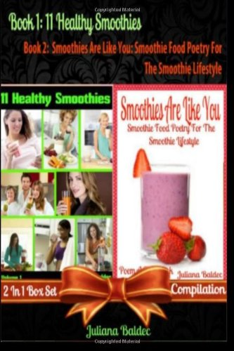 11 Healthy Smoothies (Best Smoothies Recipes For Health) + Smoothies Are Like Yo: Smoothie Food Poetry For The Smoothie Lifestyle - Poem A Day Book ... Recipe Journal)  2 In 1 Box Set Compilation by Juliana Baldec