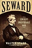 Seward: Lincolns Indispensable Man by Stahr, Walter (2012) Hardcover