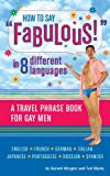 "How to Say ""Fabulous!"" in 8 Different Languages: A Travel Phrase Book for Gay Men"