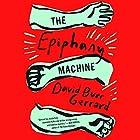 The Epiphany Machine Hörbuch von David Burr Gerrard Gesprochen von: Ari Fliakos