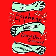 The Epiphany Machine | Livre audio Auteur(s) : David Burr Gerrard Narrateur(s) : Ari Fliakos