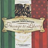 Passage to Liberty: The Story of Italian Immigration and the Rebirth of America (0060089024) by Ciongoli, Ken