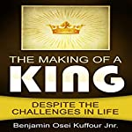 The Making of a King: Despite the Challenges in Life | Benjamin Osei Kuffour Jr.