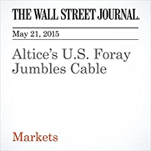 Altice's U.S. Foray Jumbles Cable (       UNABRIDGED) by Thao Hua, Miriam Gottfried Narrated by Ken Borgers
