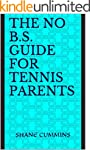The No B.S. Guide For Tennis Parents
