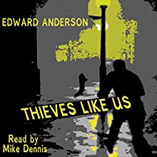 Thieves Like Us Audiobook by Edward Anderson Narrated by Mike Dennis