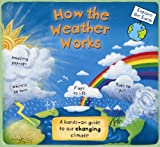 How the Weather Works: A Hands-on Guide to Our Changing Climate (Explore the Earth)