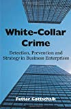 img - for White-Collar Crime: Detection, Prevention and Strategy in Business Enterprises book / textbook / text book