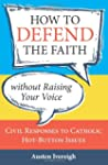 How To Defend The Faith Withou