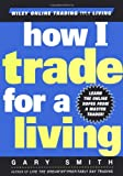 How I Trade for a Living (Wiley Online Trading for a Living) (0471355143) by Smith, Gary
