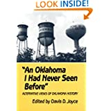 An Oklahoma I Had Never Seen Before: Alternative Views of Oklahoma History by Davis D. Joyce