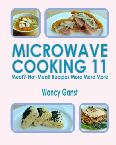 Microwave Cooking 11: Meat?-Not-Meat! Recipes More More More