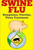 Swine Flu: Symptoms, Vaccine, Virus Treatment