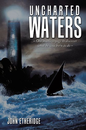 Uncharted Waters: - One man's voyage to discover what he was born to do -