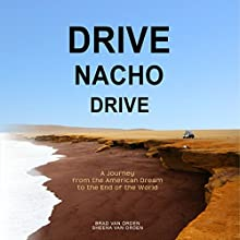 Drive Nacho Drive: A Journey from the American Dream to the End of the World | Livre audio Auteur(s) : Brad Van Orden, Sheena Van Orden Narrateur(s) : Brad Van Orden, Sheena Van Orden