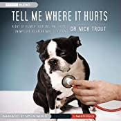 Tell Me Where It Hurts: Humor, Healing and Hope in my Life as an Animal Surgeon | [Dr. Nick Trout]