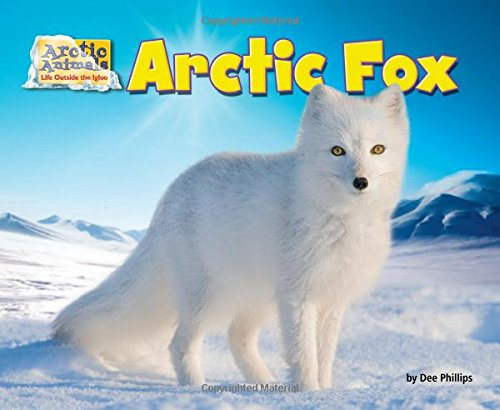 Arctic Fox (Arctic Animals: Life Outside the Igloo)