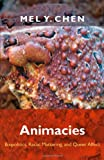 Animacies: Biopolitics, Racial Mattering, and Queer Affect (Perverse Modernities)