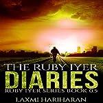 The Ruby Iyer Diaries: Ruby Iyer Series, Book 0.5 | Laxmi Hariharan